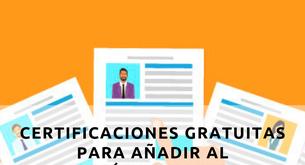 CERTIFICACIONES GRATUITAS PARA AGREGAR AL CURRÍCULUM VITAE