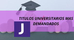 TITULOS UNIVERSITARIOS MAS DEMANDADOS