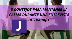 ENTREVISTA DE TRABAJO, 5 CONSEJOS PARA MANTENER LA CALMA