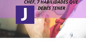 CHEF, 7 HABILIDADES QUE DEBES TENER