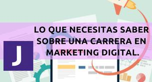 LO QUE NECESITAS SABER SOBRE UNA CARRERA EN MARKETING DIGITAL.