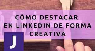 FORMAS CREATIVAS DE UTILIZAR LINKEDIN EN TU BÚSQUEDA DE EMPLEO.