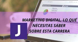 MARKETING DIGITAL, LO QUE NECESITAS SABER SOBRE ESTA CARRERA