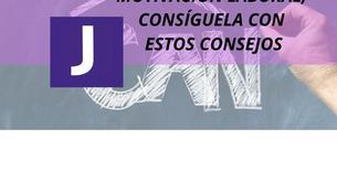 MOTIVACION LABORAL, CONSIGUELA CON ESTOS CONSEJOS