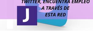 TWITTER, ENCUENTRA EMPLEO A TRAVES DE ESTA RED