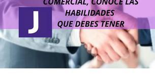 COMERCIAL, CONOCE LAS HABILIDADES QUE DEBES TENER