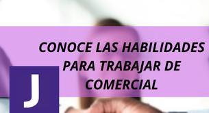 CONOCE LAS HABILIDADES PARA TRABAJAR COMO COMERCIAL