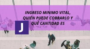 INGRESO MINIMO VITAL, QUIEN PUEDE COBRARLO Y QUE CANTIDAD ES