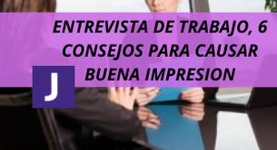 ENTREVISTA DE TRABAJO, 6 CONSEJOS PARA CAUSAR BUENA IMPRESION