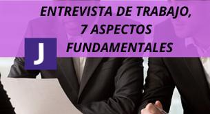 ENTREVISTA DE TRABAJO, 7 ASPECTOS FUNDAMENTALES