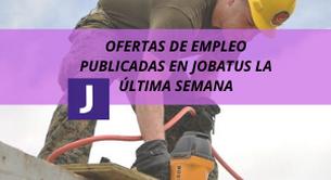 OFERTAS DE EMPLEO PUBLICADAS EN JOBATUS LA ULTIMA SEMANA