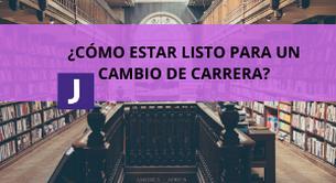 CÓMO ESTAR LISTO PARA UN CAMBIO DE CARRERA