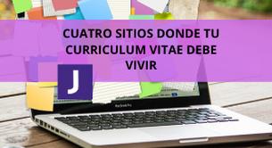 CUATRO SITIOS DONDE TU CURRICULUM VITAE DEBE VIVIR