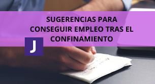 SUGERENCIAS PARA CONSEGUIR EMPLEO TRAS EL CONFINAMIENTO