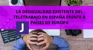 LA DESIGUALDAD EXISTENTE DEL TELETRABAJO EN ESPAÑA FRENTE A PAÍSES DE EUROPA
