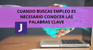 CUANDO BUSCAS EMPLEO ES NECESARIO CONOCER LAS PALABRAS CLAVE