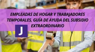 EMPLEADAS DE HOGAR Y TRABAJADORES TEMPORALES, GUIA DE AYUDA DEL SUBSIDIO EXTRAORDINARIO