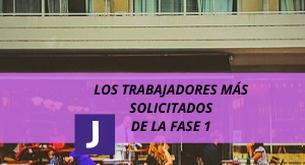 LOS TRABAJADORES MAS SOLICITADOS EN LA FASE 1 DE LA DESESCALADA