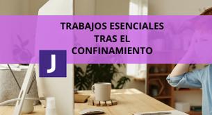 TRABAJOS ESENCIALES TRAS EL CONFINAMIENTO