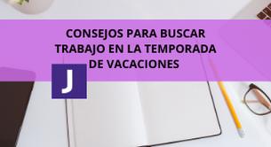 CONSEJOS PARA BUSCAR TRABAJO EN LA TEMPORADA DE VACACIONES