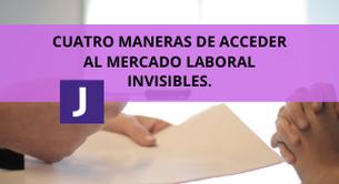 CUATRO MANERAS DE ACCEDER AL MERCADO LABORAL INVISIBLE