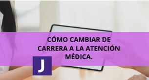 CÓMO CAMBIAR DE CARRERA A LA ATENCIÓN MÉDICA.