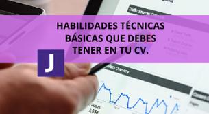 HABILIDADES TÉCNICAS BÁSICAS QUE DEBES TENER EN TU CV.