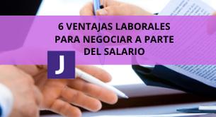 6 VENTAJAS LABORALES PARA NEGOCIAR A PARTE DEL SALARIO