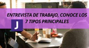 ENTREVISTA DE TRABAJO, CONOCE LOS 7 TIPOS PRINCIPALES