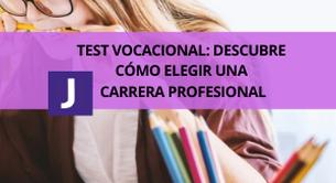 TEST VOCACIONAL: DESCUBRE COMO ELEGIR UNA CARRERA PROFESIONAL