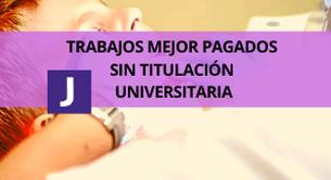 TRABAJOS MEJOR PAGADOS SIN TITULACION UNIVERSITARIA