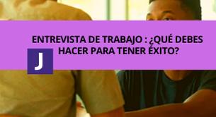 ENTREVISTA DE TRABAJO: ¿QUE DEBES HACER PARA TENER EXITO?