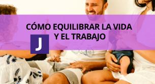 COMO EQUILIBRAR LA VIDA Y EL TRABAJO