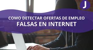 CÓMO DETECTAR OFERTAS DE EMPLEO FALSAS EN INTERNET